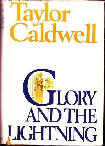 Glory And The Lightning by Taylor Caldwell