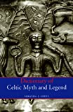 Front cover for the book Dictionary of Celtic Myth and Legend by Miranda J. Green