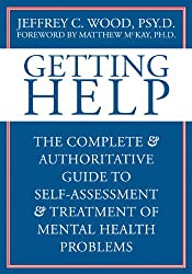 Getting Help: The Complete & Authoritative Guide to Self-Assessment And Treatment of Mental Health Problems