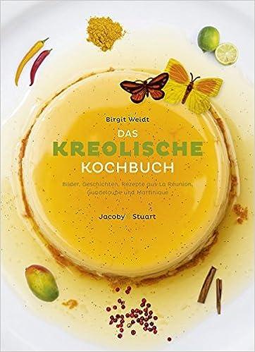 Das Kreolische Kochbuch Illustrierte Länderküchen / Bilder. Geschichten.  Rezepte: Amazon.de: Birgit Weidt: Bücher