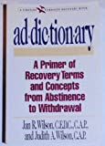 img - for Addictionary: A Primer of Recovery Terms and Concepts, from Abstinence to Withdrawal (A Fireside/Parkside Recovery Book) book / textbook / text book