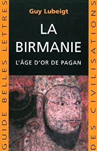 La Birmanie : L'âge d'or de Pagan par Guy Lubeigt