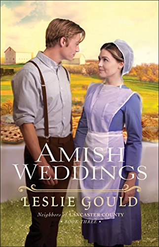 Amish Weddings (Neighbors of Lancaster County Book #3) by [Gould, Leslie]