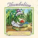 Thumbelina Audiobook by Hans Christian Andersen, Inna Shapiro (adaptation) Narrated by Ursula Anderman