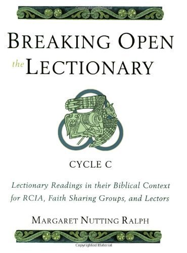 Breaking Open the Lectionary: Lectionary Readings in their Biblical Context for RCIA, Faith Sharing Groups and Lectors - Cycle ()