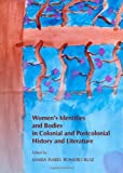 Women's Identities and Bodies in Colonial and Postcolonial History and Literature, Maria Isabel Romero Ruiz, 1443836273