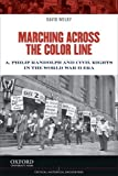 img - for Marching Across the Color Line: A. Philip Randolph and Civil Rights in the World War II Era (Critical Historical Encounters Series) book / textbook / text book