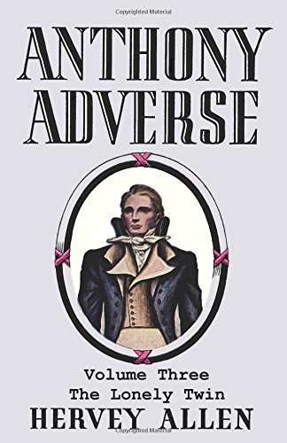 Anthony Adverse, Volume Three, The Lonely Twin PDF