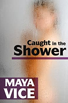 Caught in the Shower (Adult Encounters at Work) by [Vice, Maya]