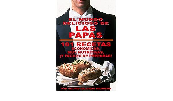 Amazon.com: EL MUNDO DELICIOSO DE LAS PAPAS (101 RECETAS FACILES): ECONOMICAS * NUTRITIVAS * FACILES DE PREPARAR (LA ANFITRIONA PERFECTA nº 9) (Spanish ...