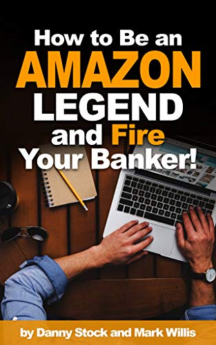 How to Be an Amazon Legend and Fire Your Banker! by [Stock, Danny, Willis, Mark]