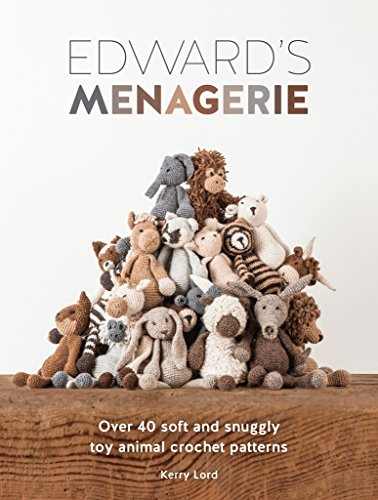 Edward#039s Menagerie: Over 40 Soft and Snuggly Toy Animal Crochet Patterns