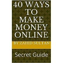 40 Ways To Make Money Online: Secret Guide