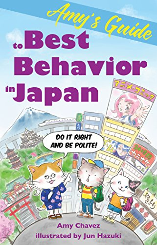 Amy's Guide to Best Behavior in Japan: Do It Right and Be Polite! (Best Time To Travel To Japan)