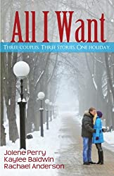 All I Want: Three couples. Three Stories. One Holiday