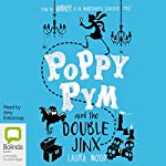 Poppy Pym and the Double Jinx: Poppy Pym, Book 2 | Laura Wood