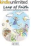 LEAP OF FAITH: HOW TO BUILD YOUR SPIR...
