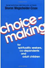 Choicemaking: For Spirituality Seekers, Co-Dependents and Adult Children