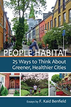 People Habitat: 25 Ways to Think About Greener, Healthier Cities by [Benfield, F. Kaid]