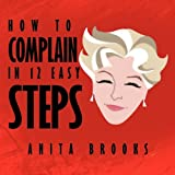 How to Complain in 12 Easy Steps, Anita Brooks, 1468596497