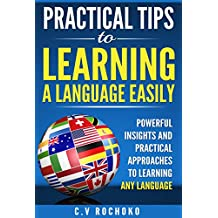Practical tips to learning a language easily: Powerful insights and practical approches to learning any languages