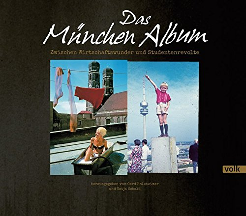 Das München-Album: Zwischen Wirtschaftswunder und Studentenrevolte Album – 20. November 2015 Gerd Holzheimer Katja Sebald Volk Verlag 386222158X
