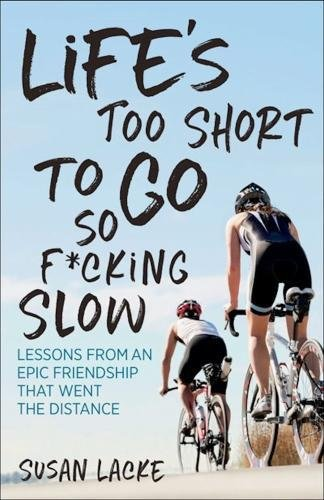 (Life's Too Short to Go So F*cking Slow: Lessons from an Epic Friendship That Went the Distance)