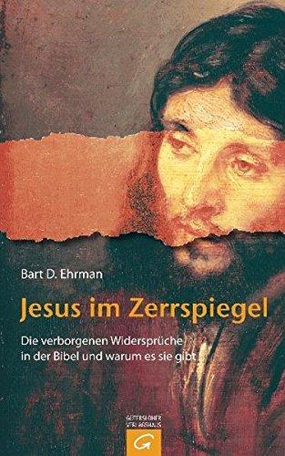 Jesus im Zerrspiegel: Die verborgenen Widersprüche in der Bibel und warum es sie gibt
