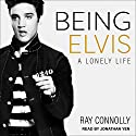 Being Elvis: A Lonely Life Audiobook by Ray Connolly Narrated by Jonathan Yen