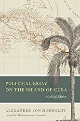 Political Essay on the Island of Cuba: A Critical Edition (Alexander von Humboldt in English)