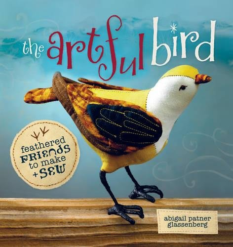 The Artful Bird: Feathered Friends to Make + Sew