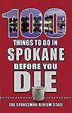 100 Things to Do in Spokane Before You Die (100 Things to Do Before You Die)