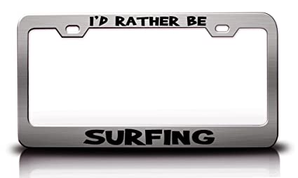 I/'D RATHER BE SURFING License Plate Frame