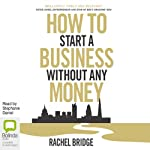 How to Start a Business Without Any Money   Rachel Bridge