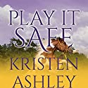 Play It Safe Hörbuch von Kristen Ashley Gesprochen von: Savannah Richards