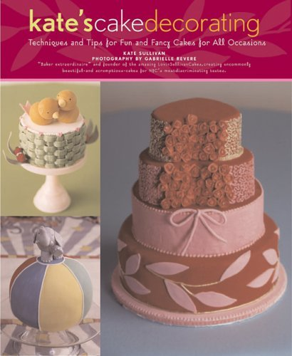 Download Kate's Cake Decorating: Techniques and Tips for Fun and Fancy Cakes for All Occasions pdf
