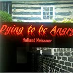 Dying to Be Angry | Holland Meissner
