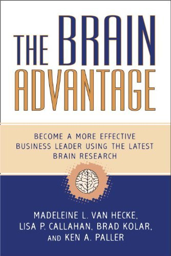 Book cover from The Brain Advantage: Become a More Effective Business Leader Using the Latest Brain Research by Madeleine L. Van Hecke (2009-11-03) by Madeleine L. Van Hecke;Lisa P. Callahan;Brad Kolar;Ken A. Paller