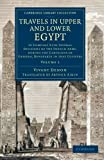 Travels in Upper and Lower Egypt: In Company with Several Divisions of the French Army, during the Campaigns of General Bonaparte in that Country (Cambridge Library Collection - Egyptology) (Volume 1)