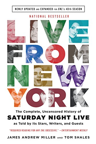 Live From New York: The Complete, Uncensored History of Saturday Night Live as Told by Its Stars, Writers, and Guests -