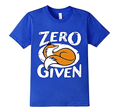 Zero Fox Given Funny For You Tee-Shirt