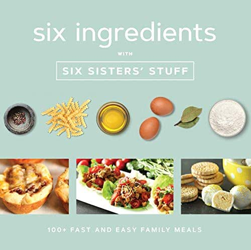 Six Ingredients with Six Sisters' Stuff: 100+ Simple Family Meals