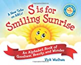 img - for A New Take on ABCs - S is for Smiling Sunrise: An Alphabet Book of Goodness, Beauty, and Wonder book / textbook / text book
