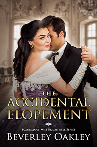 The Accidental Elopment (Scandalous Miss Brightwells Book - Oakley Seconds