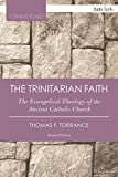 The Trinitarian Faith: The Evangelical Theology of the Ancient Catholic Church (T&T Clark Cornerstones)