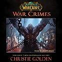 World of Warcraft: War Crimes | Livre audio Auteur(s) : Christie Golden Narrateur(s) : Scott Brick