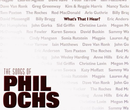What's That I Hear? The Songs of Phil Ochs ()