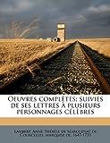 Oeuvres Complètes; Suivies de Ses Lettres À Plusieurs Personnages Célèbres, Anne Thrse De Marguenat De Lambert, 1149487739
