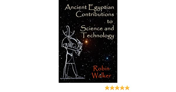 Ancient Egyptian Contributions to Science and Technology (Reklaw Education Lecture Series Book 10)