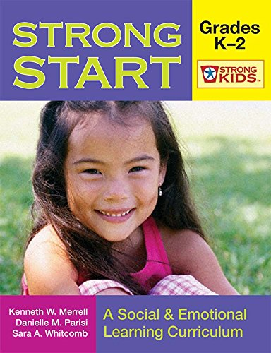 Strong Start - Grades K-2: A Social and Emotional Learning Curriculum (Strong Kids)